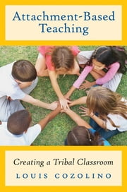 Attachment-Based Teaching: Creating a Tribal Classroom (The Norton Series on the Social Neuroscience of Education) ebook by Louis Cozolino