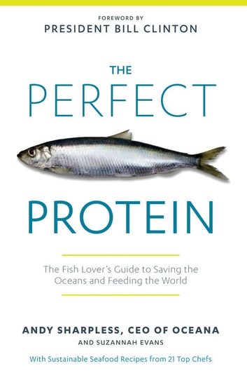 The Perfect Protein - The Fish Lover's Guide to Saving the Oceans and Feeding the World ebook by Andy Sharpless,Suzannah Evans