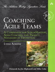Coaching Agile Teams - A Companion for ScrumMasters, Agile Coaches, and Project Managers in Transition ebook by Lyssa Adkins