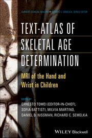 Text-Atlas of Skeletal Age Determination - MRI of the Hand and Wrist in Children ebook by Ernesto Tomei,Richard C. Semelka,Daniel Nissman