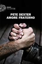 Amore fraterno ebook by Pete Dexter, Alessandra Montrucchio
