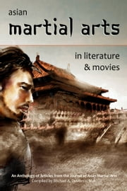 Asian Martial Arts in Literature and Movies ebook by James Grady, John J. Donohue, Christopher Bates,...