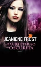 Il bacio eterno dell'oscurità ebook by Jeaniene Frost
