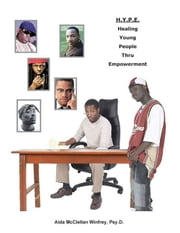 H.Y.P.E.: Healing Young People Thru Empowerment ebook by Winfrey, Psyd Aida McClellen
