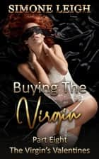 The Virgin's Valentines - Buying the Virgin, #8 ebook by Simone Leigh