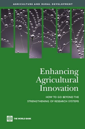 Enhancing Agricultural Innovation: How To Go Beyond The Strengthening Of Research Systems ebook by World Bank