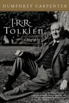 J.R.R. Tolkien ebook by Humphrey Carpenter,J.R.R. Tolkien