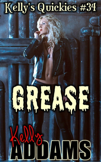 Grease: Kelly's Quickies #34 ebook by Kelly Addams