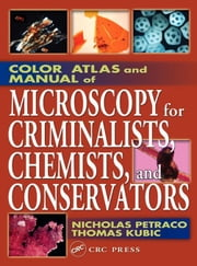 Color Atlas and Manual of Microscopy for Criminalists, Chemists, and Conservators ebook by Petraco, Nicholas