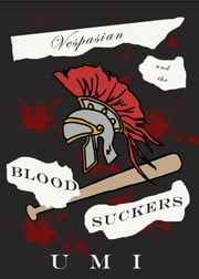 Vespasian and the Blood Suckers ebook by Umi 宇美