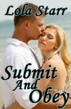 Submit And Obey ebook by Lola Starr
