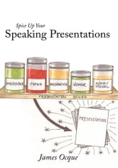 Spice Up Your Speaking Presentations ebook by James Ocque