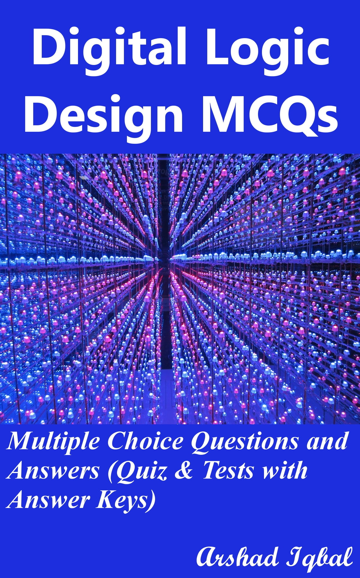 Digital Logic Design Mcqs Multiple Choice Questions And Answers Designing Circuit Quiz Tests With Answer Keys Ebook By Arshad Iqbal 9781311198990 Rakuten Kobo