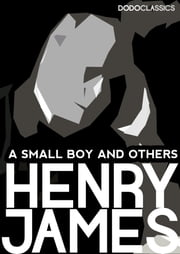 A Small Boy and Others: James Henry Autobiography ebook by Henry James