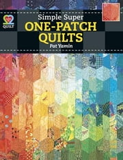 eBook Simple Super One-Patch Quilts ebook by Yamin, Pat