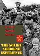 The Soviet Airborne Experience [Illustrated Edition] ebook by Colonel David M Glantz