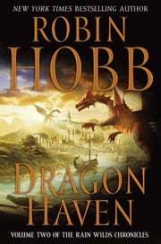 Dragon Haven - Volume Two of the Rain Wilds Chronicles ebook by Robin Hobb