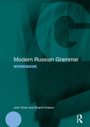 Modern Russian Grammar Workbook ebook by John Dunn,Shamil Khairov
