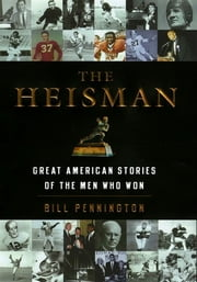 The Heisman - Great American Stories of the Men Who Won ebook by Bill Pennington