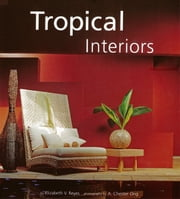 Tropical Interiors ebook by Elizabeth Reyes,A. Chester Ong