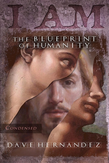 I AM - The Blueprint Of Humanity (Condensed) ebook by Dave Hernandez