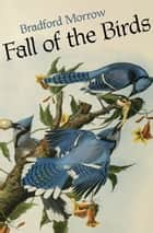 Fall of the Birds ebook by Bradford Morrow