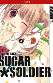 Sugar Soldier 04 ebook by Mayu Sakai
