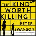 The Kind Worth Killing - A Novel audiobook by Peter Swanson