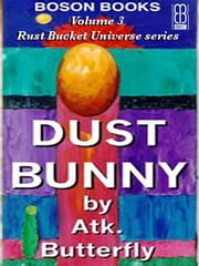 Dust Bunny: Book 3, The Rust Bucket Universe Series ebook by Atk.  Butterfly