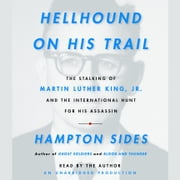 Hellhound On His Trail - The Stalking of Martin Luther King, Jr. and the International Hunt for His Assassin audiobook by Hampton Sides