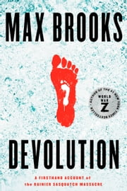Devolution - A Firsthand Account of the Rainier Sasquatch Massacre eBook by Max Brooks