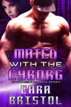 Mated with the Cyborg - Cy-Ops Sci-fi Romance, #2 ebook by Cara Bristol