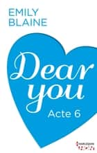 Dear You - Acte 6 ebook by Emily Blaine