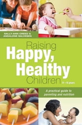 Raising Happy, Healthy Children - A practical guide to parenting and nutrition ebook by Sally-Ann Creed
