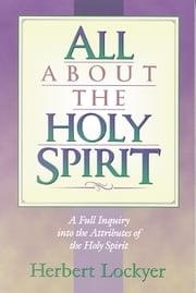 All about the Holy Spirit ebook by Herbert Lockyer