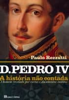 D. Pedro IV ebook by Paulo Rezzuti