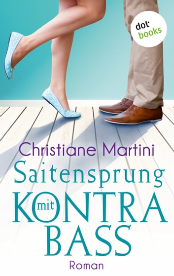 Saitensprung mit Kontrabass - Roman ebook by Christiane Martini