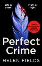 Perfect Crime (A DI Callanach Thriller, Book 5) ebook by Helen Fields