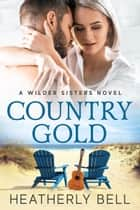 Country Gold - A Wilder Sisters Novel 電子書 by Heatherly Bell