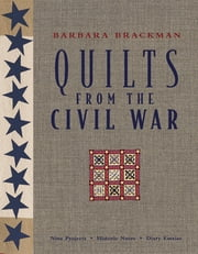 Quilts From The Civil War - Nine Projects, Historic Notes, Diary Entries ebook by Barbara Brackman