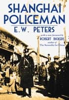 Shanghai Policeman ebook by E. W. Peters, Robert Bickers