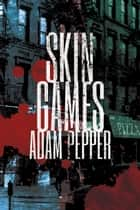 Skin Games - A Crime Drama ebook by Adam Pepper