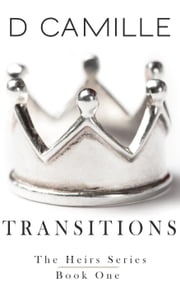 Transitions: The Heirs Prequel - The Heirs Series, #1 ebook by D. Camille