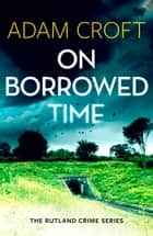 On Borrowed Time ebook by Adam Croft