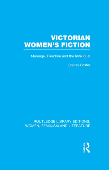 Victorian Women's Fiction - Marriage, Freedom, and the Individual ebook by Shirley Foster