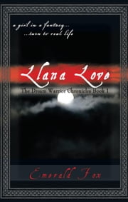 The Dream Warrior Chronicles Book 1 - a girl in a fantasy... ...turn to real life Llana Love ebook by Emerald Fox