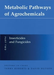 Metabolic Pathways of Agrochemicals: Part 2: Insecticides and Fungicides ebook by Roberts, Terry R