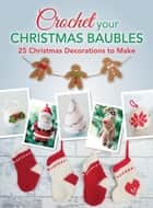Crochet your Christmas Baubles - 25 christmas decorations to make ebook by Various Contributors