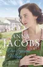 One Special Village - Book Three in the Ellindale Saga ebook by Anna Jacobs