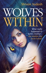 Wolves Within - What really happened to Sathi's mother the mother she never knew? ebook by Shivon Sudesh
